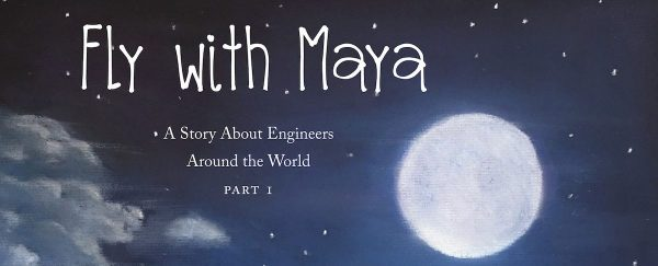 Fly with Maya, by Kate Slattery, Sparks an Interest in Engineering for Girls Around the World!