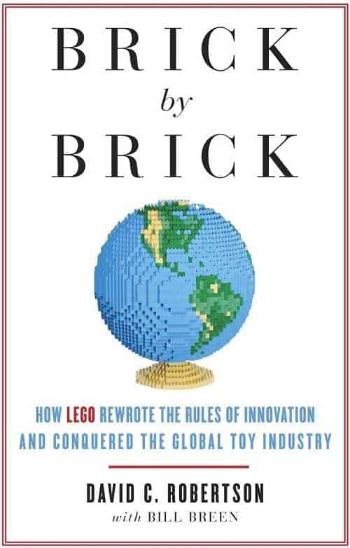 Brick by Brick: How LEGO Rewrote the Rules of Innovation and Conquered the Global Toy Industry Brick by Brick
