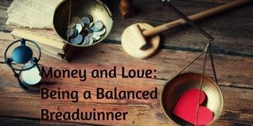 Life & Work: Money And Love: Being A Balanced Breadwinner