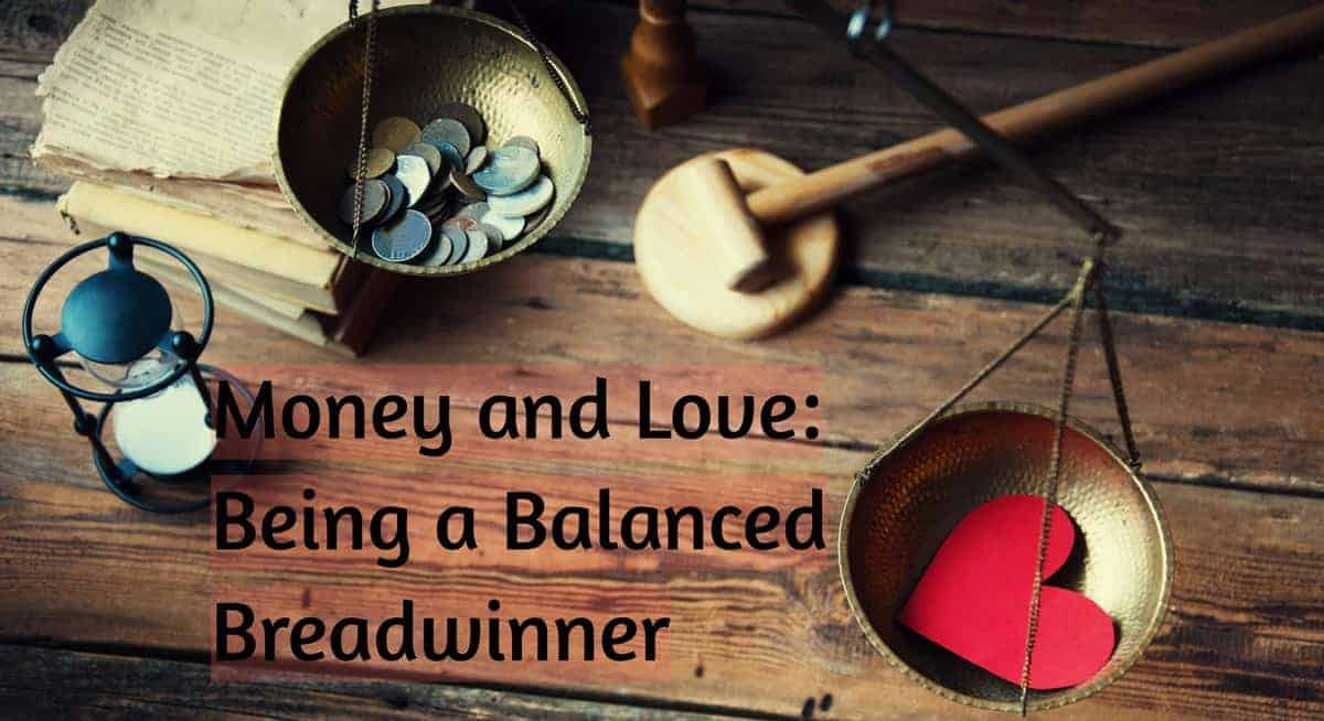 Life & Work: Money And Love: Being A Balanced Breadwinner