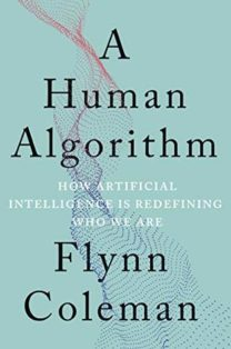 A Human Algorithm: How Artificial Intelligence Is Redefining Who We Are book cover