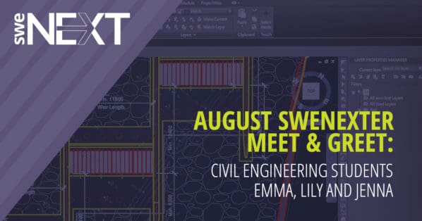 August SWENexter Meet & Greet: Civil Engineering Students Emma, Lily and Jenna -
