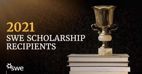 Congratulations to the 2021 SWE Scholarship Recipients! -